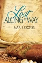 Lost Along the Way ebook by Marie Sexton