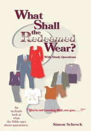 What Shall the Redeemed Wear? ebook by Simon Schrock