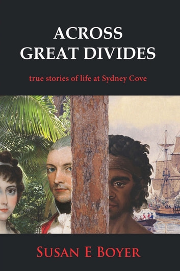 Across Great Divides - True stories of life at Sydney Cove ebook by Susan Boyer