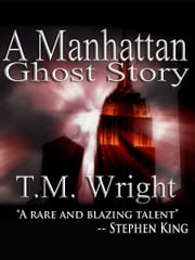 A Manhattan Ghost Story ebook by T.M. Wright