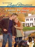 Family Be Mine ebook by Tracy Kelleher