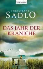 Das Jahr der Kraniche - Roman ebook by Christiane Sadlo