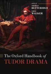 The Oxford Handbook of Tudor Drama ebook by Thomas Betteridge,Greg Walker