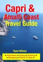 Capri & Amalfi Coast Travel Guide - Attractions, Eating, Drinking, Shopping & Places To Stay ebook by Ryan Wilson