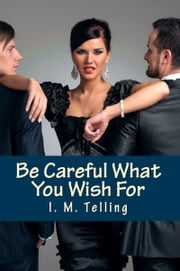 Be Careful What You Wish For ebook by I. M. Telling