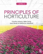 Principles of Horticulture: Level 3 ebook by Charles Adams, Mike Early, Jane Brook,...