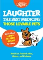 Laughter, The Best Medicine: Those Lovable Pets ebook by Editors of Reader's Digest