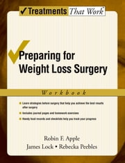 Preparing for Weight Loss Surgery: Workbook ebook by Robin F. Apple,James Lock,Rebecka Peebles