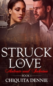 Struck In Love(Antonio and Sabrina Struck In Love Series Book1) - Antonio and Sabrina Struck In Love Series ebook by Chiquita Dennie