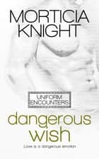 Dangerous Wish ebook by Morticia Knight