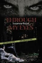 Through My Eyes ebook by Suzanne  Rossi