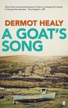 A Goat's Song ebook by Dermot Healy