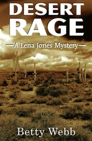 Desert Rage - A Lena Jones Mystery ebook by Betty Webb