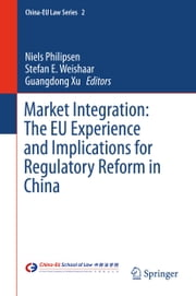 Market Integration: The EU Experience and Implications for Regulatory Reform in China ebook by Niels Philipsen,Guangdong Xu,Stefan E. Weishaar