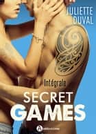 Secret Games L'intégrale eBook by Juliette Duval