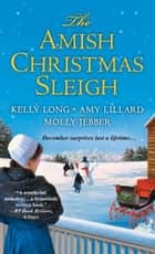 The Amish Christmas Sleigh 電子書 by Kelly Long, Amy Lillard, Molly Jebber