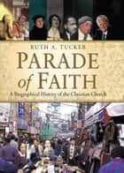 Parade of Faith: A Biographical History of the Christian Church ebook by Ruth A. Tucker