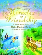 The Miracles Of Friendship (Book 2 of the 'Within The Ocean Of Eternal Love' Series) ebook by Maha Devi Li Ra La