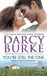 You're Still the One - Ribbon Ridge Book Six ebook by Darcy Burke