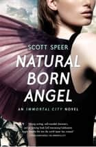 Natural Born Angel - Immortal City Book 2 ebook by Scott Speer
