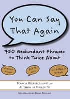 You Can Say That Again - 750 Redundant Phrases to Think Twice About ebook by Marcia Riefer Johnston, Brian Poulsen