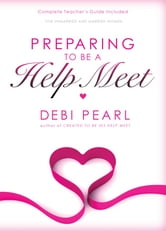 Preparing To Be A Help Meet: A Good Marriage Starts Long Before the Wedding ebook by Debi Pearl