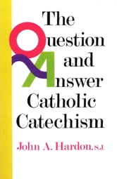 Questions & Answers Catholic Catechism ebook by John Hardon
