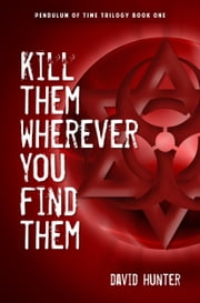 Kill Them Wherever You Find Them ebook by David Hunter