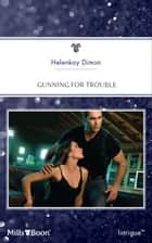 Gunning For Trouble ebook by HelenKay Dimon