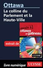 Ottawa: La colline du Parlement et la Haute-Ville ebook by Julie Brodeur