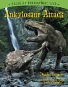 Ankylosaur Attack ebook by Daniel Loxton, Jim W.W. Smith