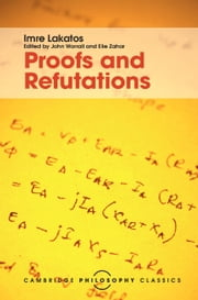 Proofs and Refutations - The Logic of Mathematical Discovery ebook by Imre Lakatos