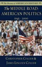 The Middle Road - American Politics, 1945–2000 ebook by Christopher Collier, James Lincoln Collier