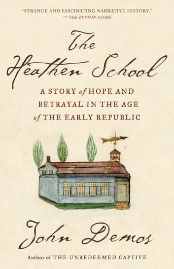 The Heathen School - A Story of Hope and Betrayal in the Age of the Early Republic ebook by John Demos