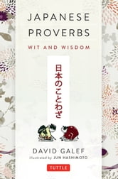 Japanese Proverbs - Wit and Wisdom ebook by David Galef
