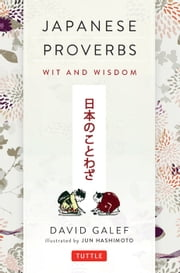Japanese Proverbs - Wit and Wisdom ebook by David Galef,Jun Hashimoto