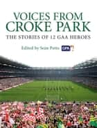 Voices from Croke Park ebook by Sean Potts,Sean Potts