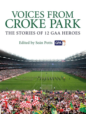 Voices from Croke Park - The Stories of 12 GAA Heroes ebook by Sean Potts