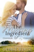 The Missing Ingredient (A Chandler County Novel) - Chandler County ebook by Debbie White