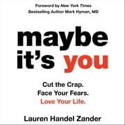 Maybe It's You - Cut the Crap. Face Your Fears. Love Your Life. audiobook by Lauren Handel Zander