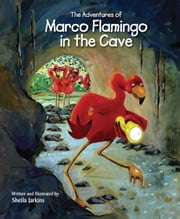The Adventures of Marco Flamingo in the Cave ebook by Sheila Jarkins