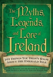 The Myths, Legends, and Lore of Ireland ebook by Blackwell Amy Hackney