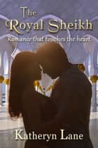 The Royal Sheikh ebook by Katheryn Lane