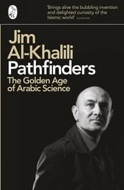 Pathfinders - The Golden Age of Arabic Science ebook by Jim Al-Khalili