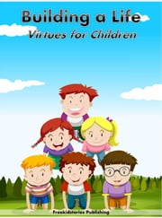 Building a Life: Virtues for Children ebook by Freekidstories Publishing