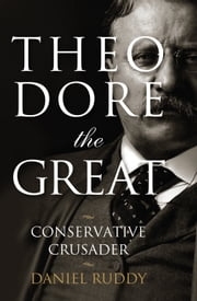 Theodore the Great - Conservative Crusader ebook by Daniel Ruddy