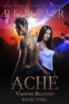 Ache (Vampire Beloved Book Three) ebook by R.E. Butler
