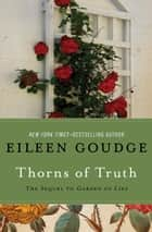 Thorns of Truth - The Sequel to Garden of Lies ebook by Eileen Goudge