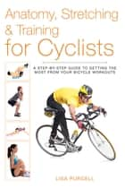 Anatomy, Stretching & Training for Cyclists ebook by Lisa Purcell
