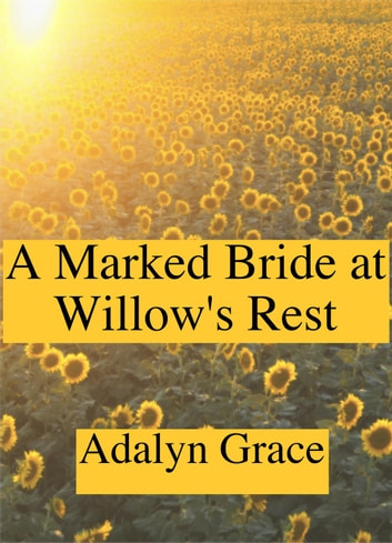 A Marked Bride at Willow's Rest - Mail Order Brides of Willow's Rest, #2 ebook by Adalyn Grace